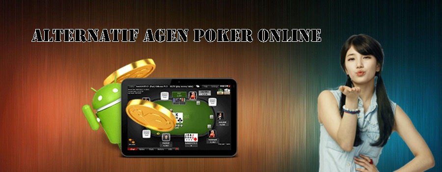 Alternatif Agen Poker Online